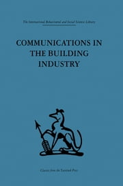 Communications in the Building Industry - The report of a pilot study ebook by Gurth Higgin,Neil Jessop