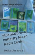 Blue and Green Butterfly Mixed Media Cards ebook by Shera Rose Kincaid