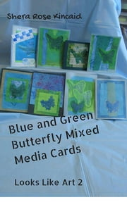 Blue and Green Butterfly Mixed Media Cards - Looks Like Art 2 ebook by Shera Rose Kincaid