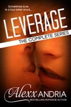 Leverage (The Complete Series) (Billionaire Romance) ebook by