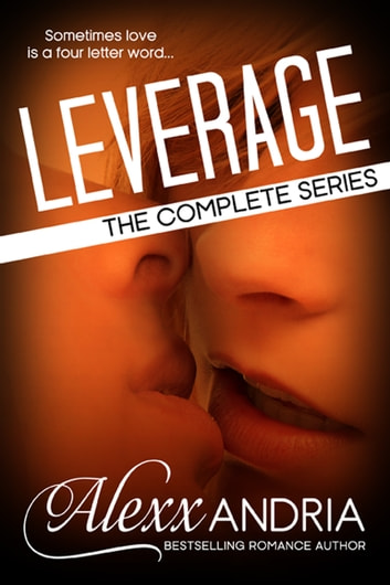 Leverage (The Complete Series) (Billionaire Romance) ebook by Alexx Andria