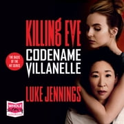 Codename Villanelle - Killing Eve, Book 1 audiobook by Luke Jennings