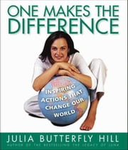 One Makes the Difference - Inspiring Actions that Change our World ebook by Julia Hill