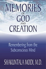 Memories of God and Creation: Remembering from the Subconscious Mind ebook by Modi, Shakuntala