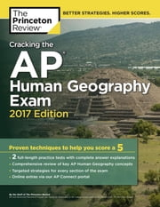 Cracking the AP Human Geography Exam, 2017 Edition - Proven Techniques to Help You Score a 5 ebook by Princeton Review