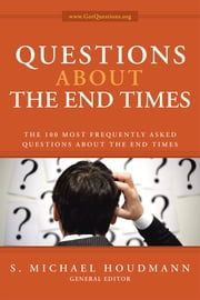 Questions about the End Times - The 100 Most Frequently Asked Questions about the End Times ebook by S. Michael Houdmann