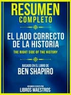 Resumen Completo: El Lado Correcto De La Historia (The Right Side Of The History) - Basado En El Libro De Ben Shapiro ebook by Libros Maestros, Libros Maestros