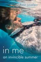 In Me an Invincible Summer ebook by Ryan Loveless