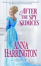 After the Spy Seduces ebook by Anna Harrington