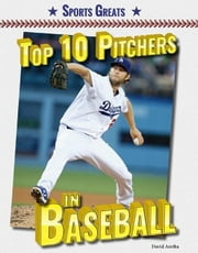 Top 10 Pitchers in Baseball ebook by Aretha, David