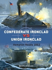 Confederate Ironclad vs Union Ironclad - Hampton Roads 1862 ebook by Ron Field,Howard Gerrard
