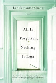 All Is Forgotten, Nothing Is Lost: A Novel ebook by Lan Samantha Chang