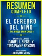 Resumen Completo: El Cerebro Del Niño (The Whole Brain Child) - Basado En El Libro De Daniel J. Siegel Y Tina Payne Bryson ebook by Libros Maestros