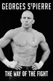 The Way of the Fight ebook by Georges St-Pierre