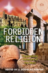 Forbidden Religion - Suppressed Heresies of the West ebook by