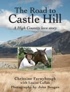 The Road To Castle Hill ebook by Christine Fernyhough,Louise Callan