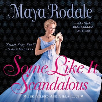 Some Like It Scandalous - The Gilded Age Girls Club audiobook by Maya Rodale