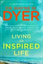 Living an Inspired Life ebook by Wayne W. Dyer, Dr.