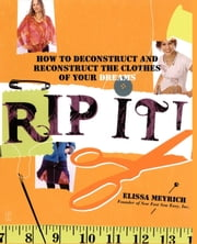 Rip It! - How to Deconstruct and Reconstruct the Clothes of Your Dreams ebook by Kobo.Web.Store.Products.Fields.ContributorFieldViewModel