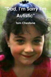 """Dad, I'm Sorry I'm Autistic"" ebook by Tom Chestone"