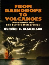 From Raindrops to Volcanoes - Adventures with Sea Surface Meteorology ebook by Duncan C. Blanchard
