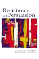 Resistance and Persuasion ebook by Eric S. Knowles,Jay A. Linn