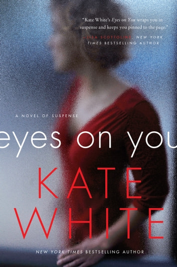 Eyes on You - A Novel of Suspense ebook by Kate White