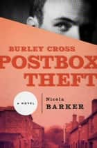 Burley Cross Postbox Theft - A Novel ebook by Nicola Barker