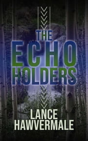 The Echo Holders ebook by Lance Hawvermale