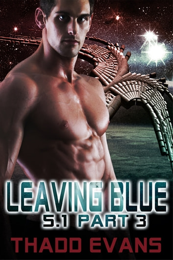 Leaving Blue 5.1 Part 3 - Book 3 ebook by Thadd Evans
