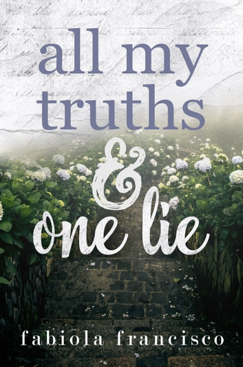 All My Truths & One Lie ebook by Fabiola Francisco