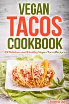 Vegan Tacos Cookbook: 25 Delicious and Healthy Vegan Tacos Recipes ebook by Martha Stone