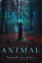 The Beast Is an Animal ebook by Peternelle van Arsdale