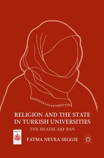 Religion and the State in Turkish Universities - The Headscarf Ban ebook by F. Seggie