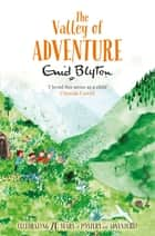 The Valley of Adventure ebook by Enid Blyton