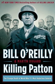 Killing Patton - The Strange Death of World War II's Most Audacious General ebook by Kobo.Web.Store.Products.Fields.ContributorFieldViewModel