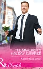 The Maverick's Holiday Surprise (Mills & Boon Cherish) (Montana Mavericks: The Baby Bonanza, Book 5) eBook by Karen Rose Smith