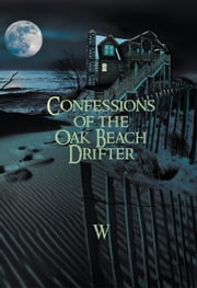 Confessions of the Oak Beach Drifter ebook by W