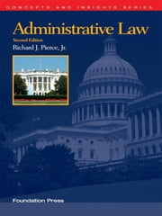 Pierce's Administrative Law, 2d (Concepts and Insights Series) ebook by Richard Pierce Jr.