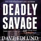 Deadly Savage audiobook by Dave Edlund