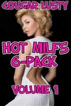 Hot Milfs 6-Pack - Volume 1 eBook by Cougar Lusty