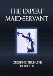The Expert Maid-Servant ebook by Cristine Terhune Herrick