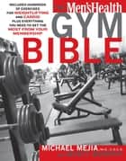 The Men's Health Gym Bible ebook by Mike Mejia, Myatt Murphy