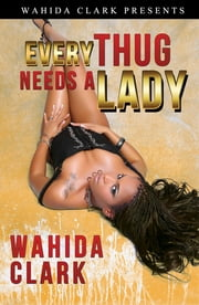 Every Thug Needs A Lady ebook by Wahida Clark