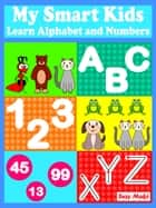 My Smart Kids - Learn Alphabet and Numbers - Learn Alphabet and Numbers ebook by Suzy Makó