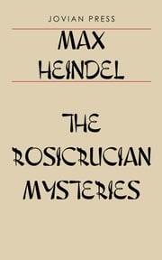 The Rosicrucian Mysteries ebook by Max Heindel