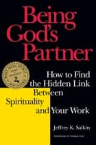Being God's Partner - How to Find the Hidden Link Between Spirituality and Your Work ebook by Rabbi Jeffrey K. Salkin, Norman Lear