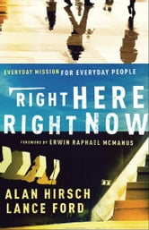 Right Here, Right Now (Shapevine) - Everyday Mission for Everyday People ebook by Alan Hirsch,Lance Ford