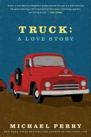 Truck: A Love Story ebook by Michael Perry