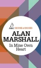 In Mine Own Heart ebook by Alan Marshall